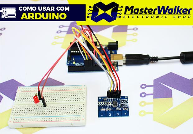 Como usar com Arduino – Teclado Capacitivo Touch (Toque) TTP224 com 4 Teclas