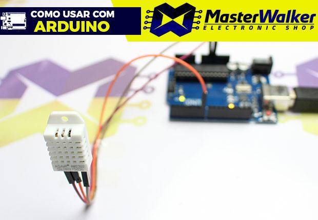 Como usar com Arduino – Sensor de Umidade e Temperatura DHT22 / AM2302